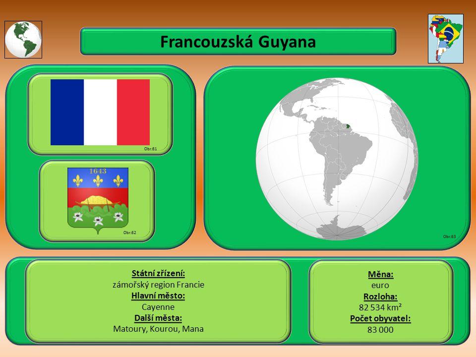 Francouzská Guyana Státní zřízení: zámořský region Francie Hlavní město: Cayenne Další města: Matoury, Kourou, Mana Obr.61 Obr.62 Obr.63 Měna: euro Rozloha: 82 534 km² Počet obyvatel: 83 000