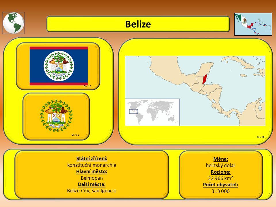 Belize Státní zřízení: konstituční monarchie Hlavní město: Belmopan Další města: Belize City, San Ignacio Obr.10 Obr.11 Obr.12 Měna: belizský dolar Rozloha: 22 966 km² Počet obyvatel: 313 000