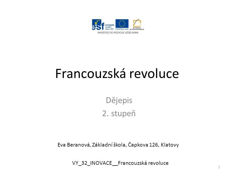 Francouzská revoluce Dějepis 2. stupeň Eva Beranová, Základní škola, Čapkova 126, Klatovy VY_32_INOVACE__Francouzská revoluce 1