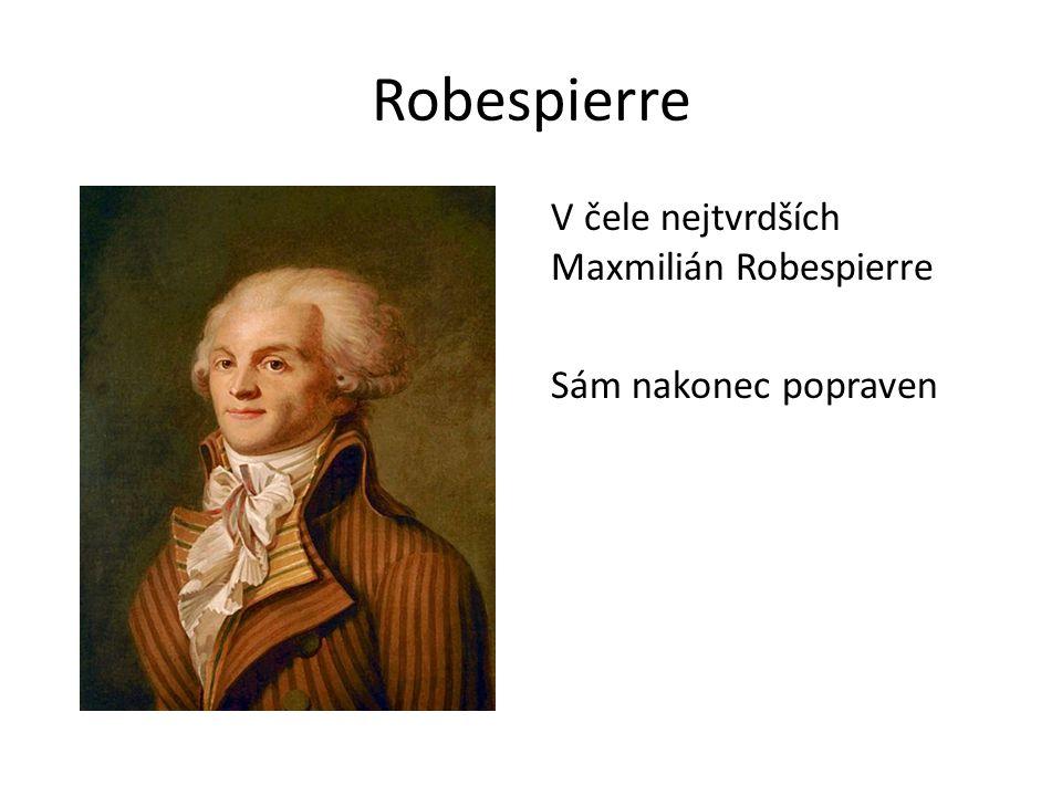 Robespierre V čele nejtvrdších Maxmilián Robespierre Sám nakonec popraven