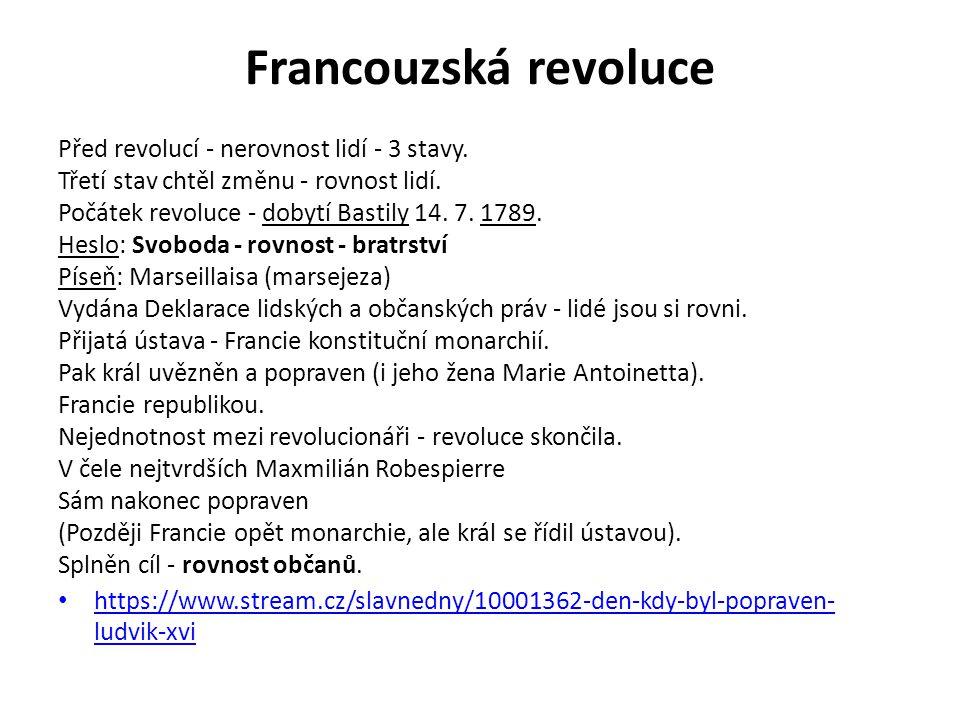 Francouzská revoluce Před revolucí - nerovnost lidí - 3 stavy. Třetí stav chtěl změnu - rovnost lidí. Počátek revoluce - dobytí Bastily 14. 7. 1789. H