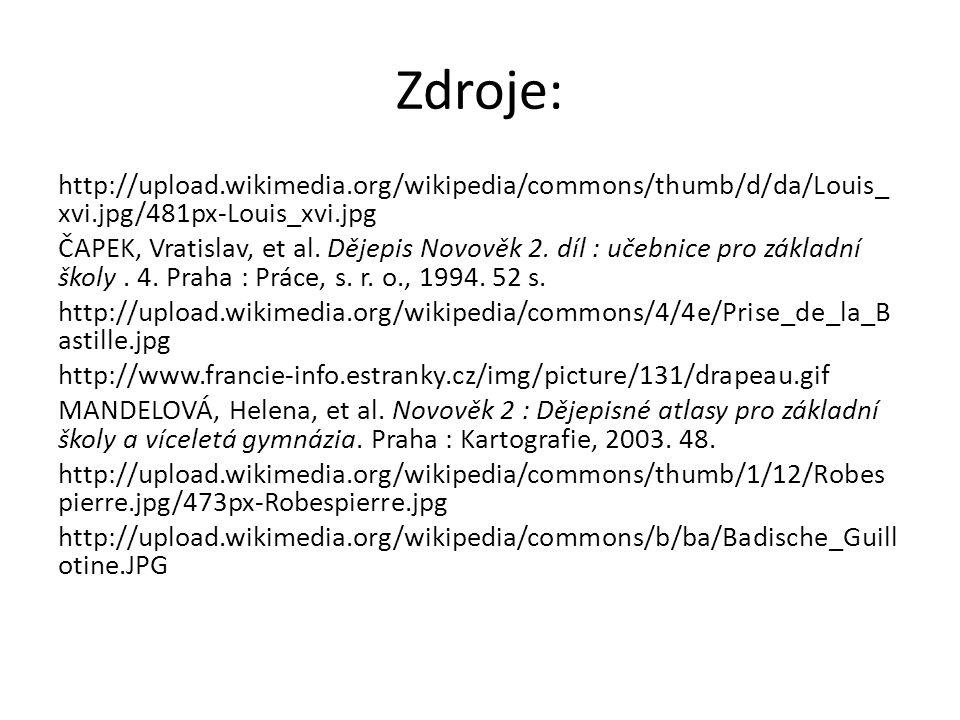Zdroje: http://upload.wikimedia.org/wikipedia/commons/thumb/d/da/Louis_ xvi.jpg/481px-Louis_xvi.jpg ČAPEK, Vratislav, et al. Dějepis Novověk 2. díl :