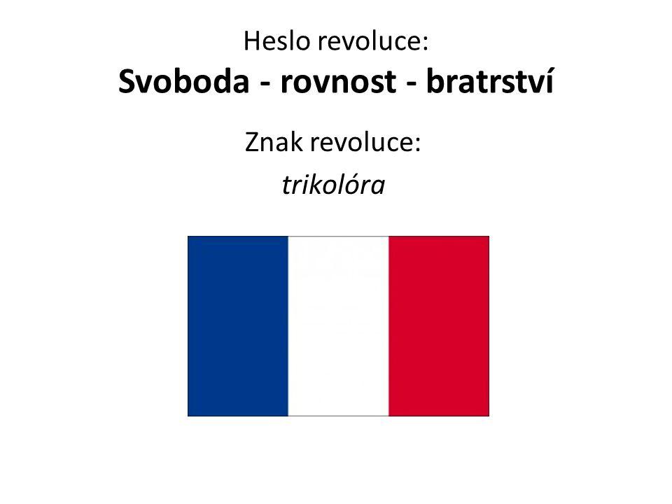 Heslo revoluce: Svoboda - rovnost - bratrství Znak revoluce: trikolóra
