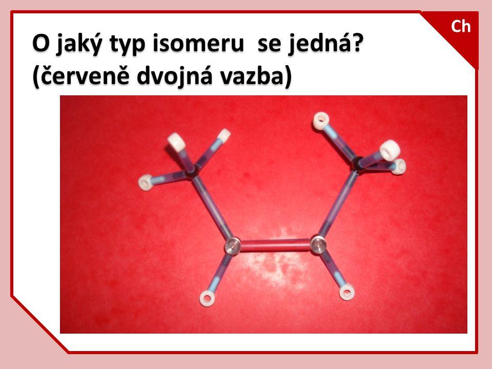 O jaký typ isomeru se jedná? (červeně dvojná vazba) Ch