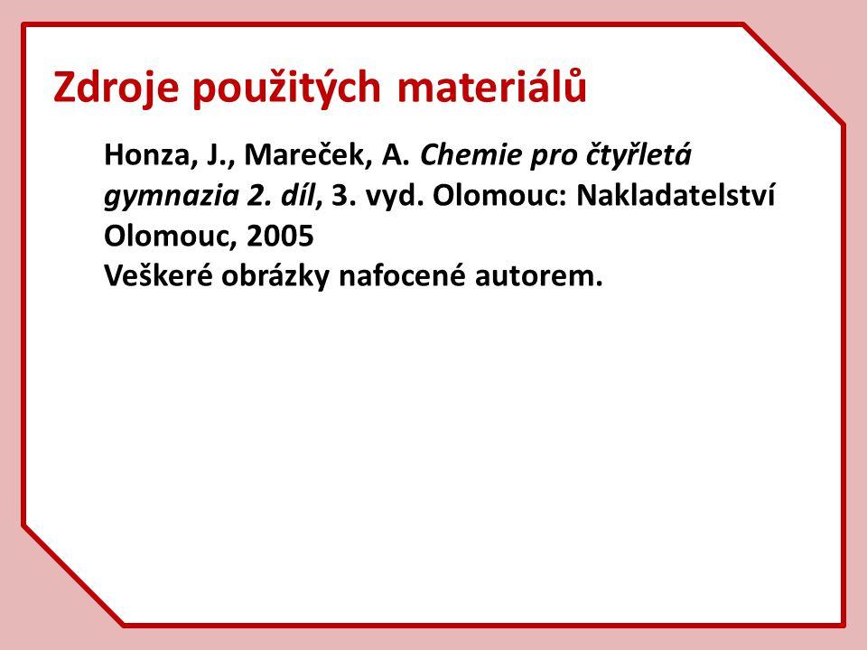 Zdroje použitých materiálů Honza, J., Mareček, A. Chemie pro čtyřletá gymnazia 2. díl, 3. vyd. Olomouc: Nakladatelství Olomouc, 2005 Veškeré obrázky n