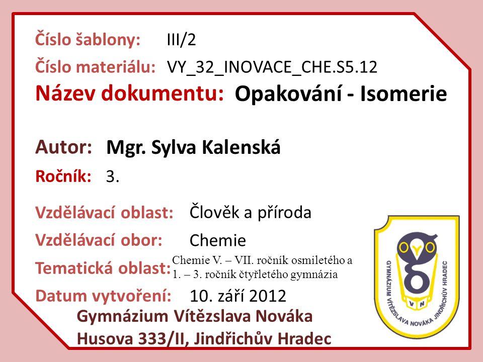 Anotace: Cílem tohoto DUMu je seznámit studenty s problematikou isomerie v organické chemii.