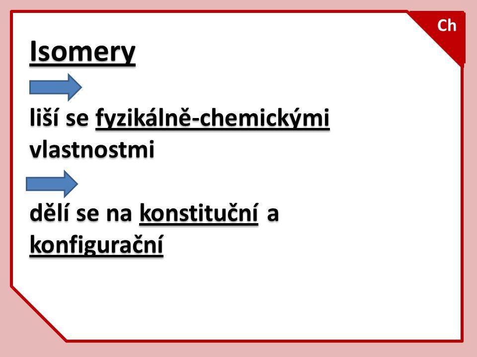 Isomery liší se fyzikálně-chemickými vlastnostmi dělí se na konstituční a konfigurační Isomery liší se fyzikálně-chemickými vlastnostmi dělí se na kon