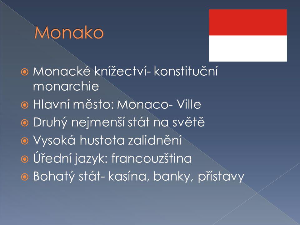  Monacké knížectví- konstituční monarchie  Hlavní město: Monaco- Ville  Druhý nejmenší stát na světě  Vysoká hustota zalidnění  Úřední jazyk: fra