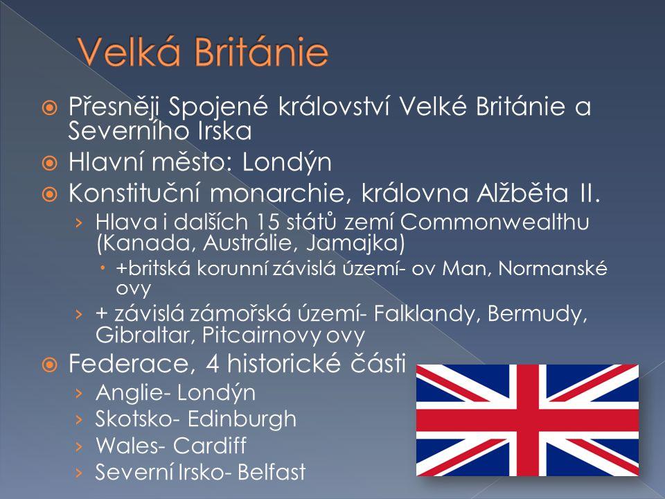  Přesněji Spojené království Velké Británie a Severního Irska  Hlavní město: Londýn  Konstituční monarchie, královna Alžběta II. › Hlava i dalších