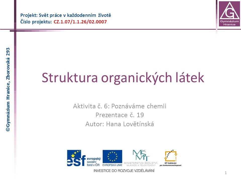Struktura organických látek Projekt: Svět práce v každodenním životě Číslo projektu: CZ.1.07/1.1.26/02.0007 1 Aktivita č. 6: Poznáváme chemii Prezenta