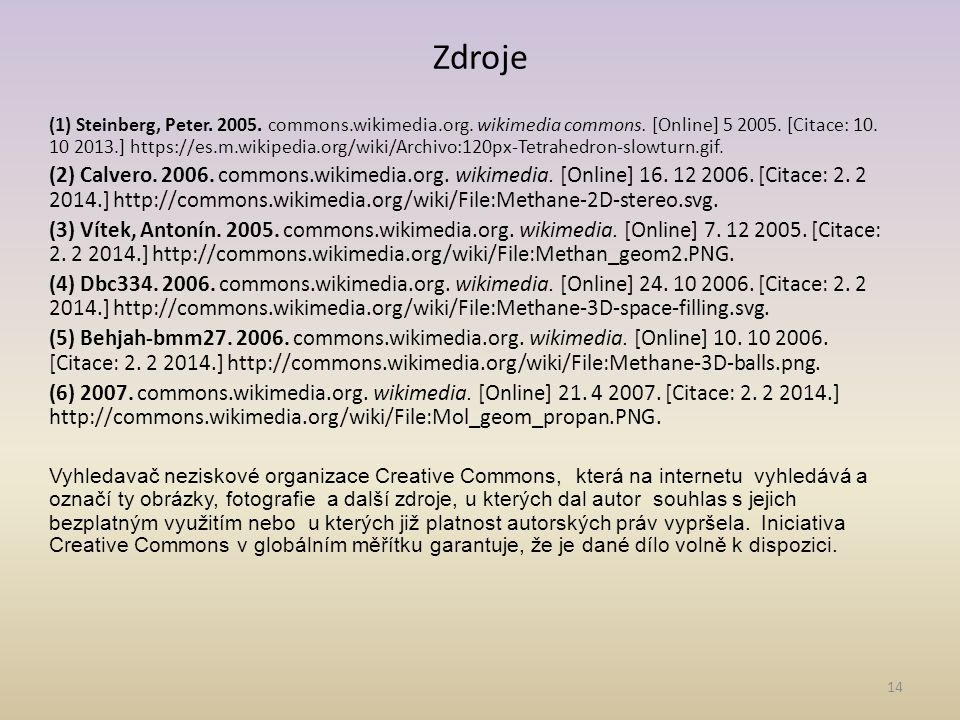 14 Zdroje (1) Steinberg, Peter. 2005. commons.wikimedia.org. wikimedia commons. [Online] 5 2005. [Citace: 10. 10 2013.] https://es.m.wikipedia.org/wik