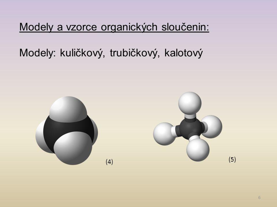 6 Modely a vzorce organických sloučenin: Modely: kuličkový, trubičkový, kalotový (4) (5)