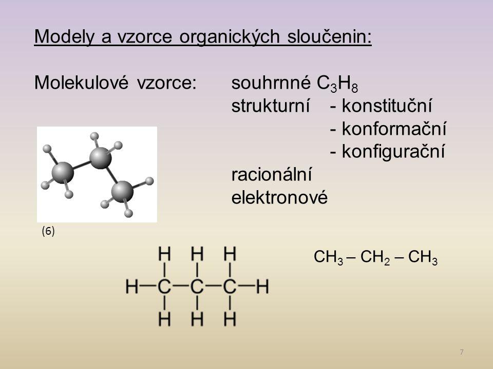 7 Modely a vzorce organických sloučenin: Molekulové vzorce:souhrnné C 3 H 8 strukturní- konstituční - konformační - konfigurační racionální elektronov