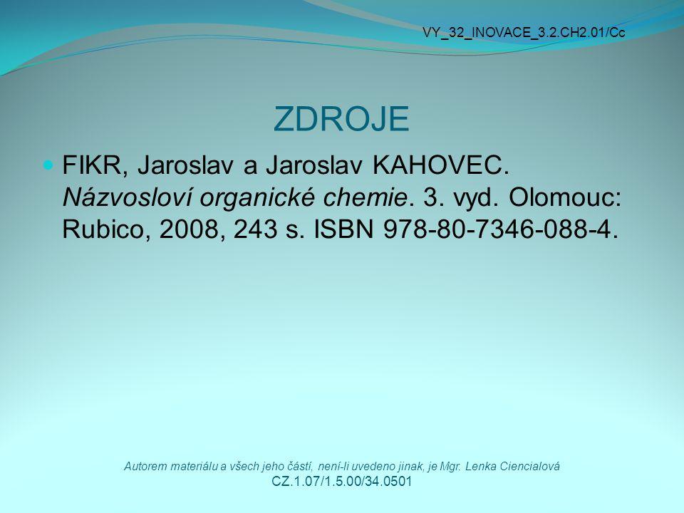 ZDROJE FIKR, Jaroslav a Jaroslav KAHOVEC. Názvosloví organické chemie. 3. vyd. Olomouc: Rubico, 2008, 243 s. ISBN 978-80-7346-088-4. VY_32_INOVACE_3.2