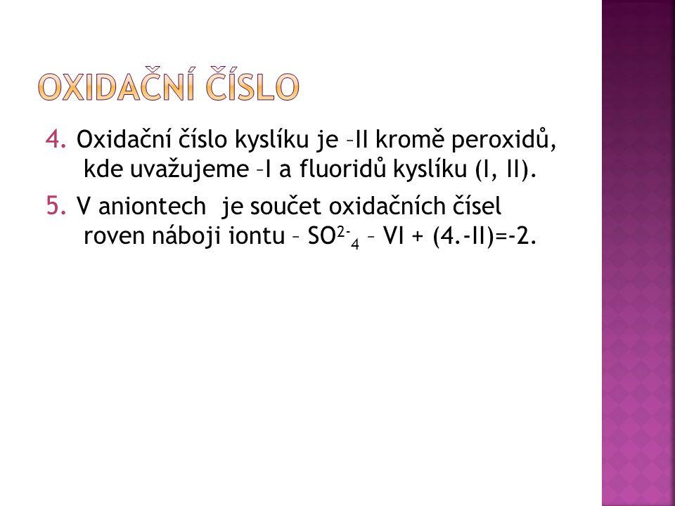 4. Oxidační číslo kyslíku je –II kromě peroxidů, kde uvažujeme –I a fluoridů kyslíku (I, II).