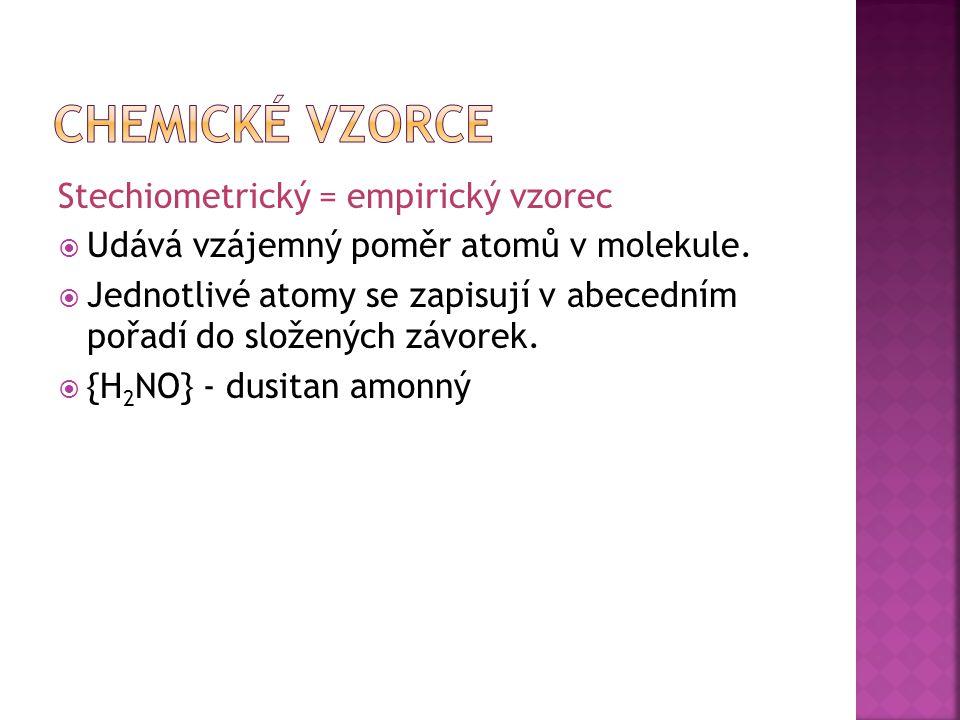 Stechiometrický = empirický vzorec  Udává vzájemný poměr atomů v molekule.