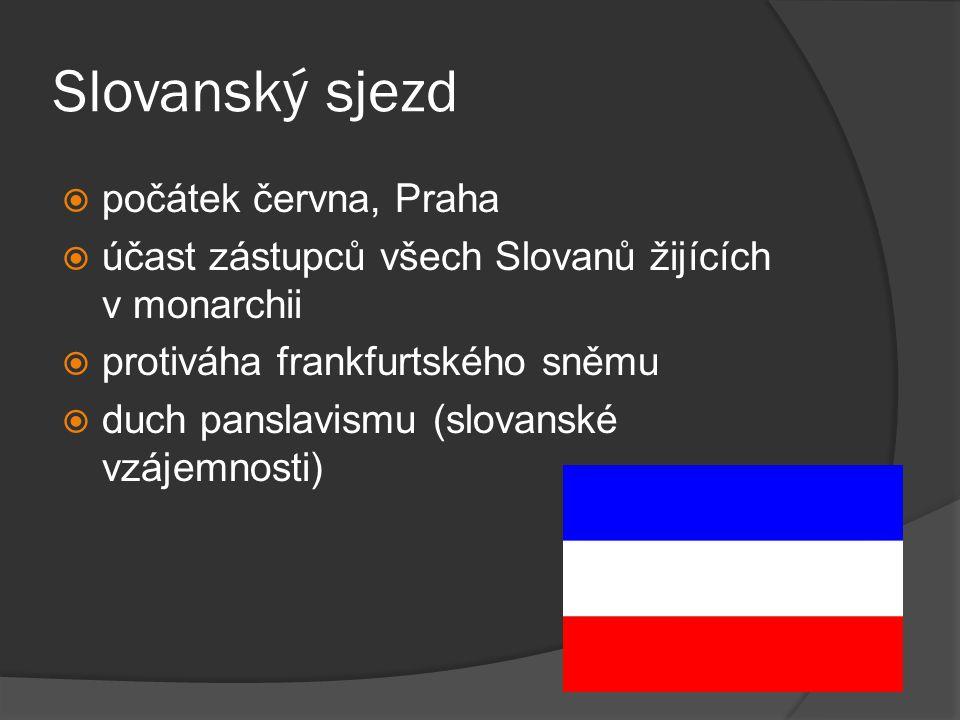 Slovanský sjezd  počátek června, Praha  účast zástupců všech Slovanů žijících v monarchii  protiváha frankfurtského sněmu  duch panslavismu (slovanské vzájemnosti)