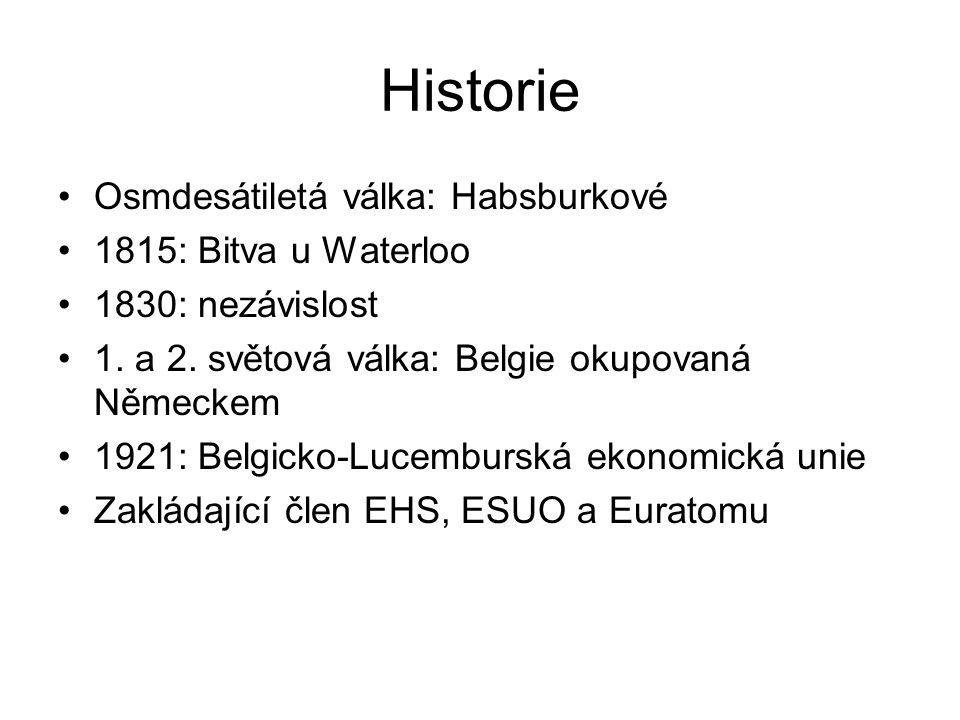 Historie Osmdesátiletá válka: Habsburkové 1815: Bitva u Waterloo 1830: nezávislost 1. a 2. světová válka: Belgie okupovaná Německem 1921: Belgicko-Luc