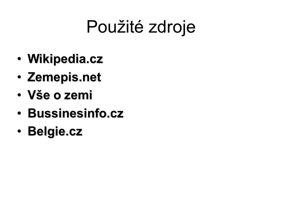 Použité zdroje Wikipedia.czWikipedia.cz Zemepis.netZemepis.net Vše o zemiVše o zemi Bussinesinfo.czBussinesinfo.cz Belgie.czBelgie.cz