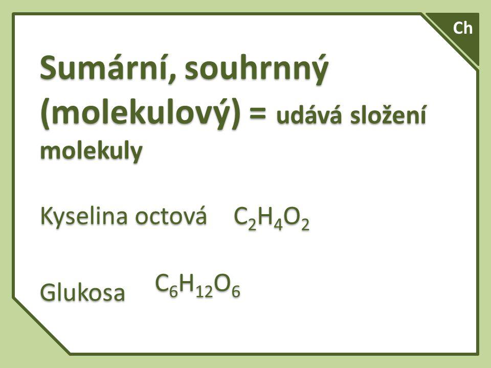 Strukturní (molekulový, konstituční ) = zobrazují složení molekuly, pořadí atomů a vazebné poměry Strukturní (molekulový, konstituční ) = zobrazují složení molekuly, pořadí atomů a vazebné poměry Ch