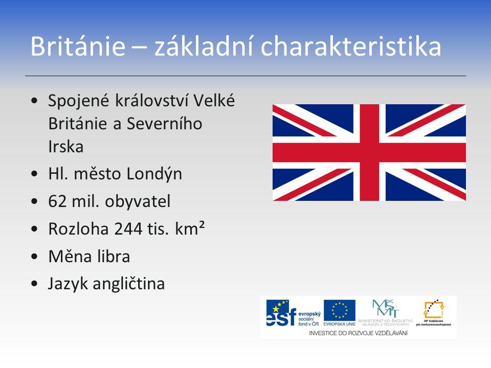 Británie – základní charakteristika Spojené království Velké Británie a Severního Irska Hl. město Londýn 62 mil. obyvatel Rozloha 244 tis. km² Měna li