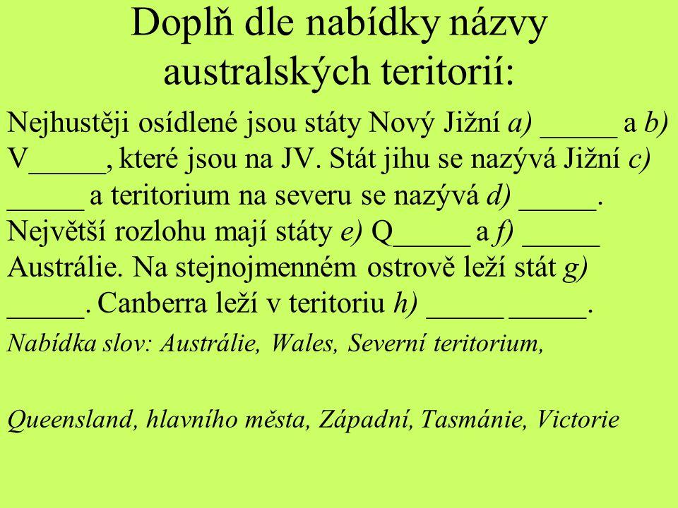 Doplň dle nabídky názvy australských teritorií: Nejhustěji osídlené jsou státy Nový Jižní a) _____ a b) V_____, které jsou na JV. Stát jihu se nazývá