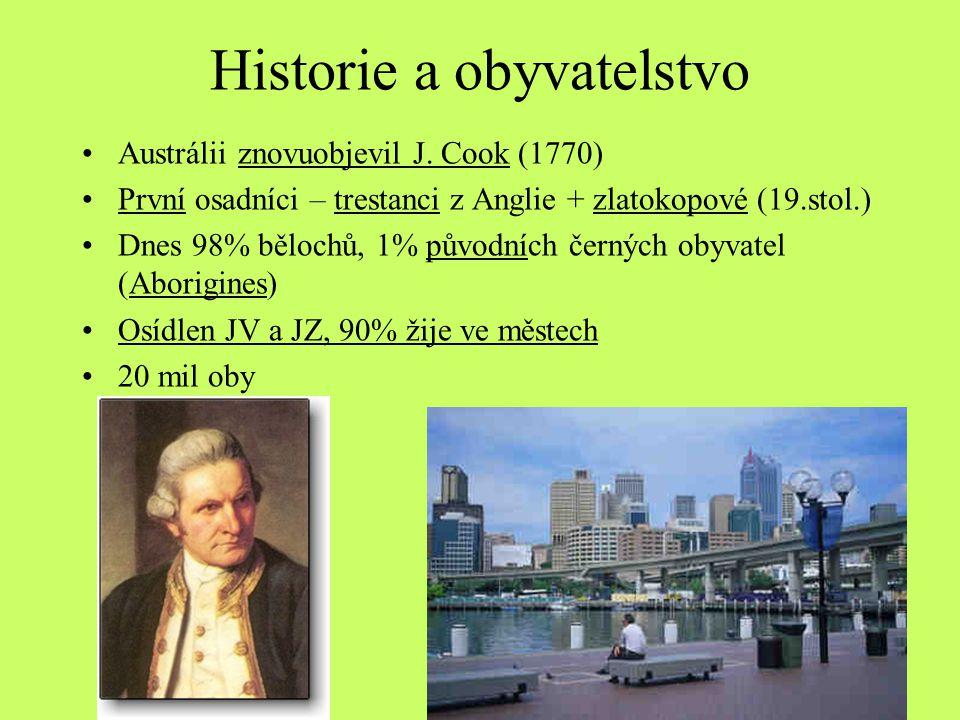 Historie a obyvatelstvo Austrálii znovuobjevil J. Cook (1770) První osadníci – trestanci z Anglie + zlatokopové (19.stol.) Dnes 98% bělochů, 1% původn