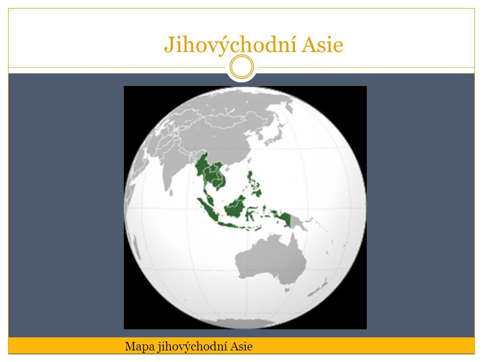 Poloha Rozkládá se: na poloostrově Zadní Indie na souostrovích Malé a Velké Sundy na souostroví Filipíny Obklopuje ji Indický oceán