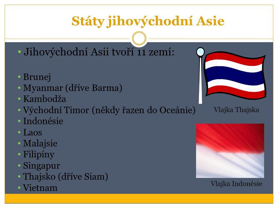 Státy jihovýchodní Asie Jihovýchodní Asii tvoří 11 zemí: Brunej Myanmar (dříve Barma) Kambodža Východní Timor (někdy řazen do Oceánie) Indonésie Laos