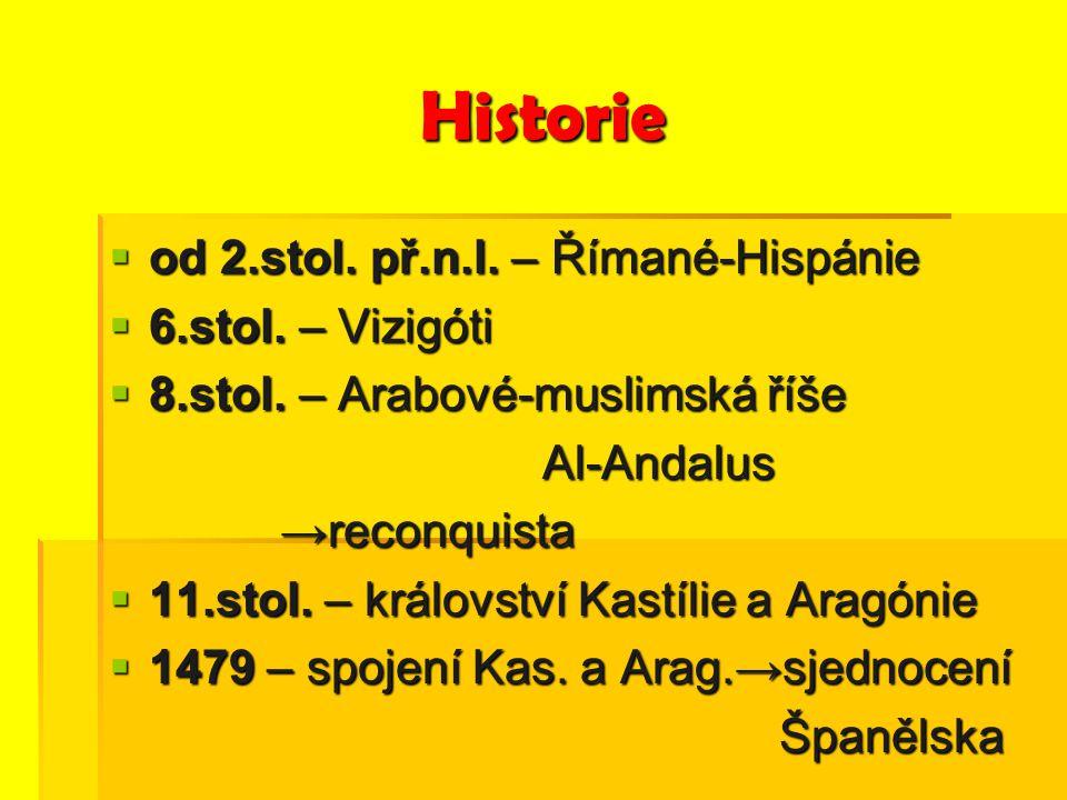 Historie  od 2.stol. př.n.l. – Římané-Hispánie  6.stol. – Vizigóti  8.stol. – Arabové-muslimská říše Al-Andalus Al-Andalus → reconquista → reconqui