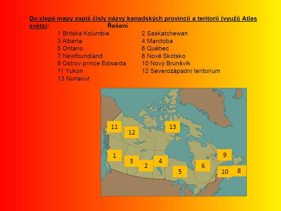 Do slepé mapy zapiš čísly názvy kanadských provincií a teritorií (využij Atlas světa): Řešení 1 Britská Kolumbie2 Saskatchewan 3 Alberta4 Manitoba 5 O