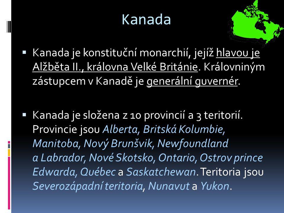 Kanada  Kanada je konstituční monarchií, jejíž hlavou je Alžběta II., královna Velké Británie.
