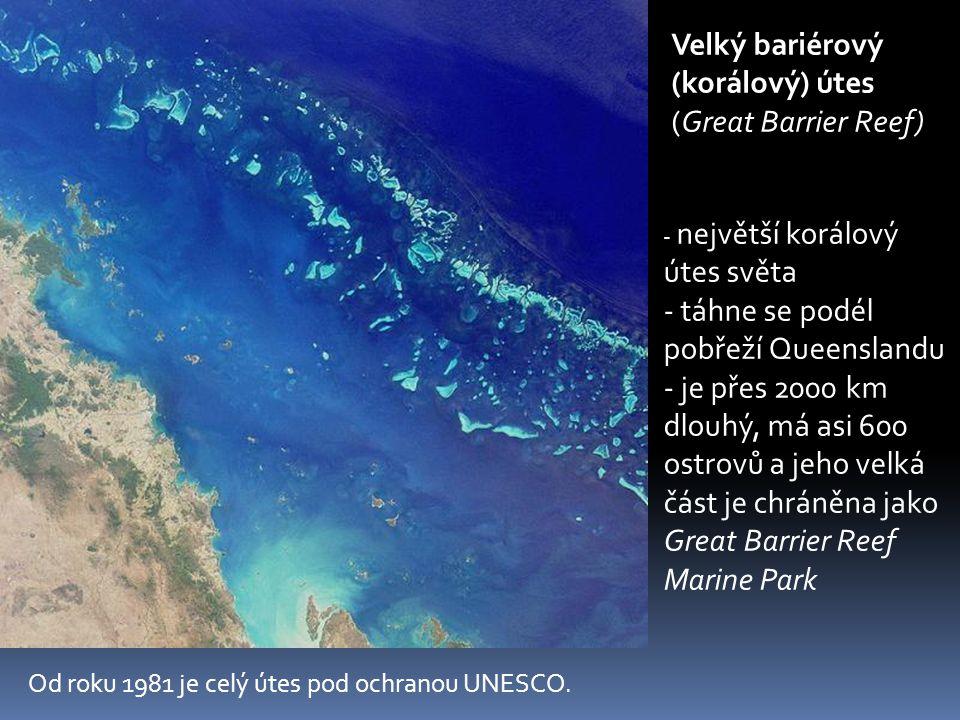 Velký bariérový (korálový) útes (Great Barrier Reef) - největší korálový útes světa - táhne se podél pobřeží Queenslandu - je přes 2000 km dlouhý, má asi 600 ostrovů a jeho velká část je chráněna jako Great Barrier Reef Marine Park Od roku 1981 je celý útes pod ochranou UNESCO.