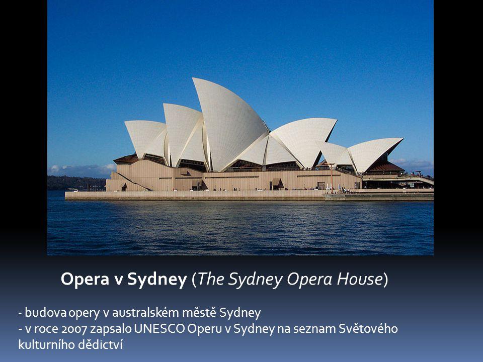 Opera v Sydney (The Sydney Opera House) - budova opery v australském městě Sydney - v roce 2007 zapsalo UNESCO Operu v Sydney na seznam Světového kulturního dědictví