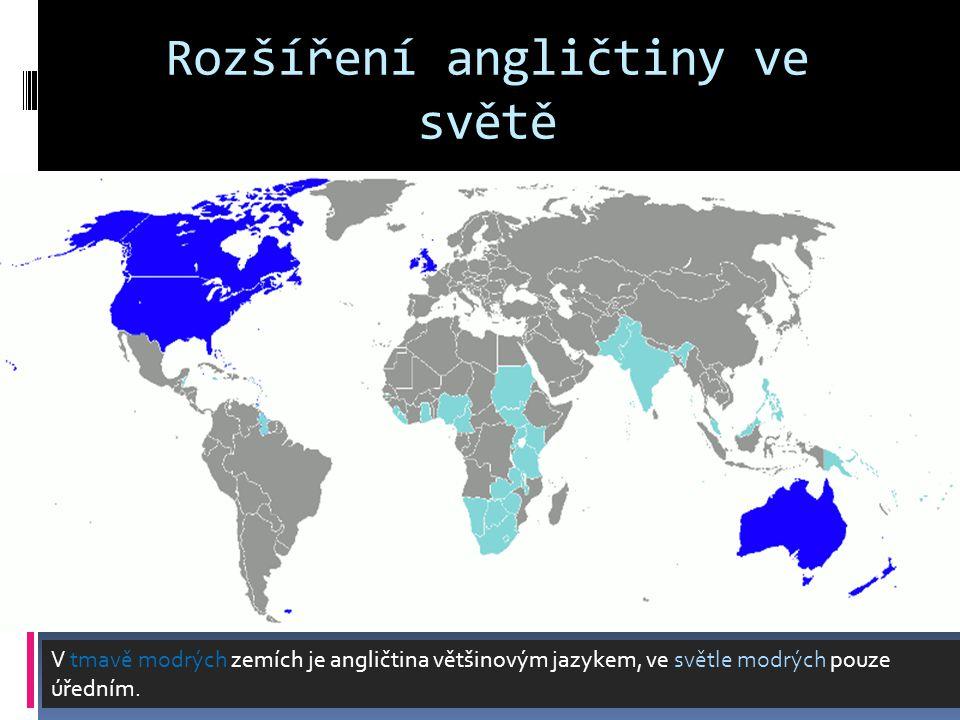 Rozšíření angličtiny ve světě V tmavě modrých zemích je angličtina většinovým jazykem, ve světle modrých pouze úředním.