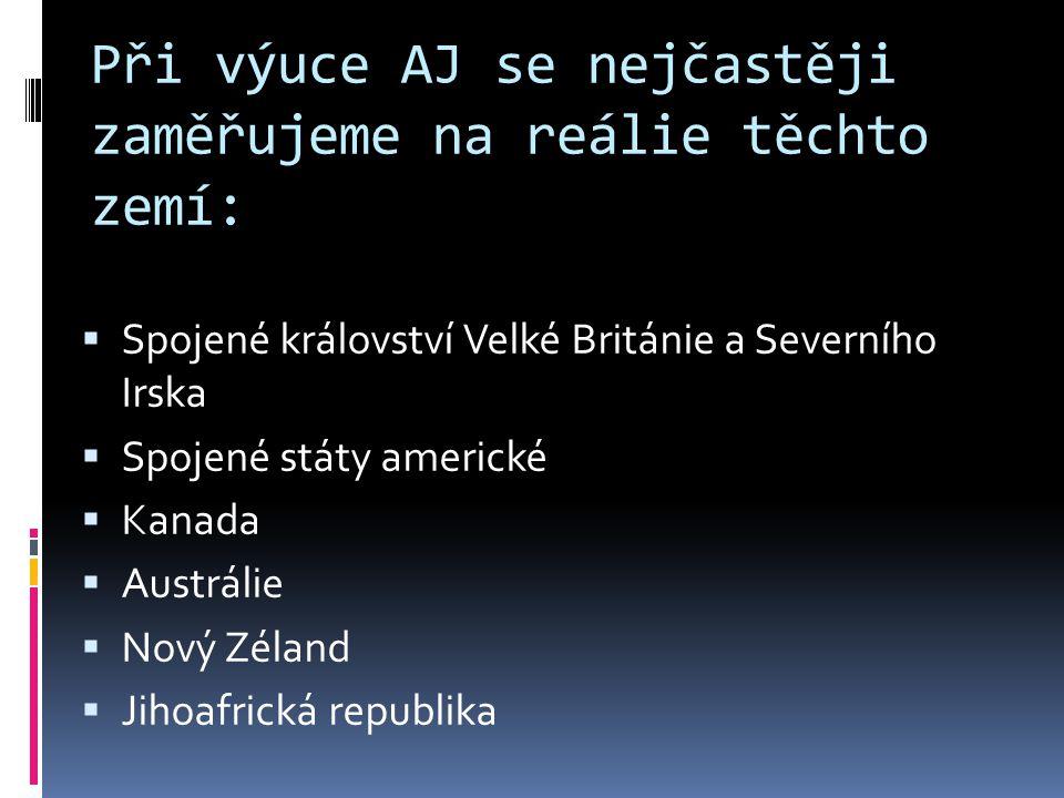 Při výuce AJ se nejčastěji zaměřujeme na reálie těchto zemí:  Spojené království Velké Británie a Severního Irska  Spojené státy americké  Kanada  Austrálie  Nový Zéland  Jihoafrická republika