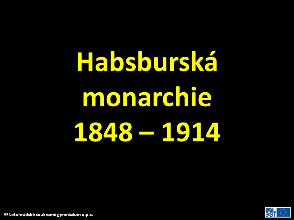 © Letohradské soukromé gymnázium o.p.s. Habsburská monarchie 1848 – 1914