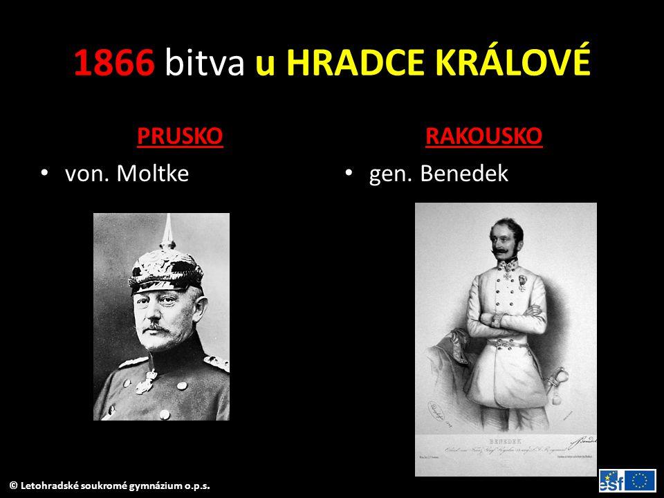 © Letohradské soukromé gymnázium o.p.s. 1866 bitva u HRADCE KRÁLOVÉ PRUSKO von. Moltke RAKOUSKO gen. Benedek