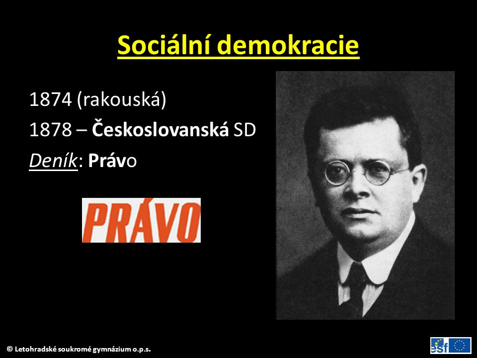 © Letohradské soukromé gymnázium o.p.s. Sociální demokracie 1874 (rakouská) 1878 – Českoslovanská SD Deník: Právo