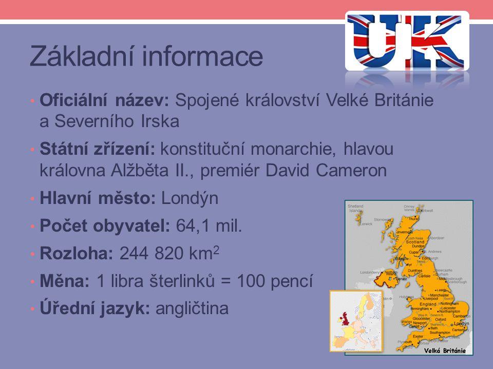 Základní informace Oficiální název: Spojené království Velké Británie a Severního Irska Státní zřízení: konstituční monarchie, hlavou královna Alžběta II., premiér David Cameron Hlavní město: Londýn Počet obyvatel: 64,1 mil.