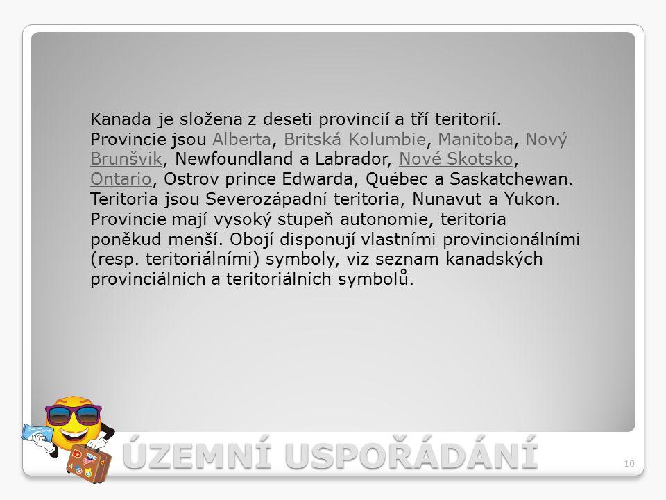 ÚZEMNÍ USPOŘÁDÁNÍ 10 Kanada je složena z deseti provincií a tří teritorií. Provincie jsou Alberta, Britská Kolumbie, Manitoba, Nový Brunšvik, Newfound