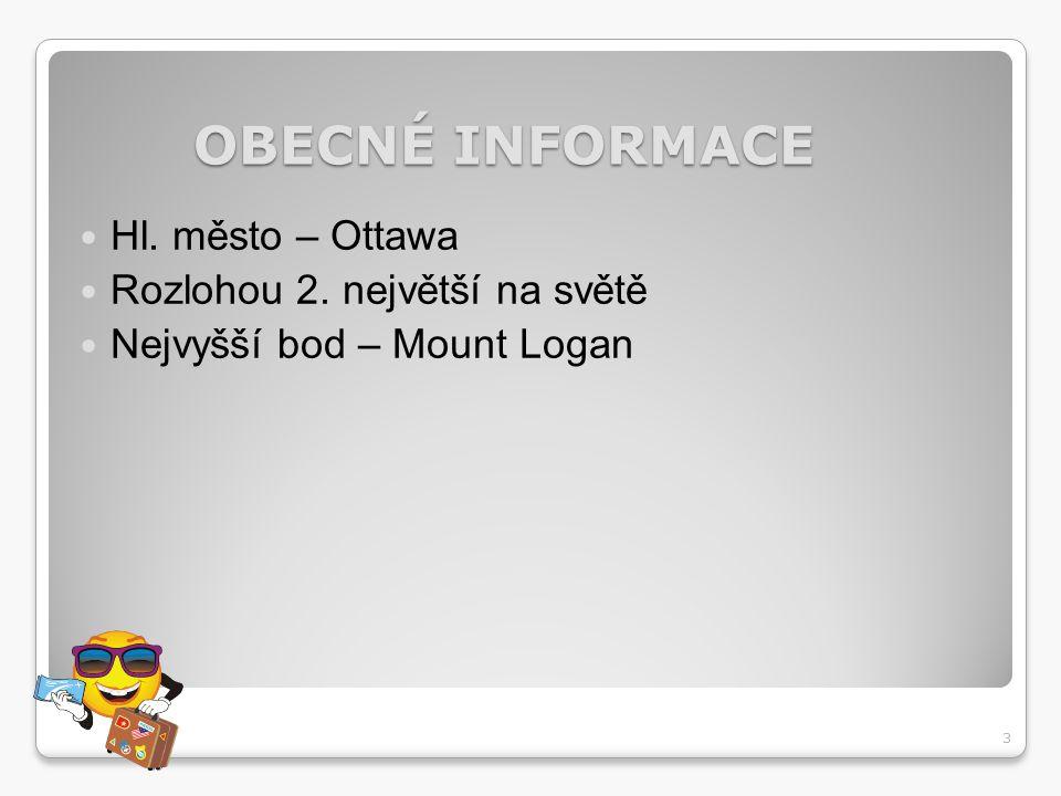 OBECNÉ INFORMACE Hl. město – Ottawa Rozlohou 2. největší na světě Nejvyšší bod – Mount Logan 3