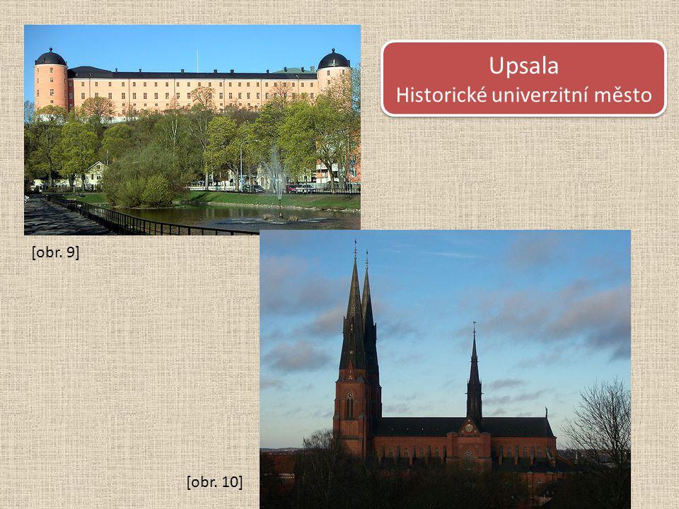 Upsala Historické univerzitní město Upsala Historické univerzitní město [obr. 9] [obr. 10]