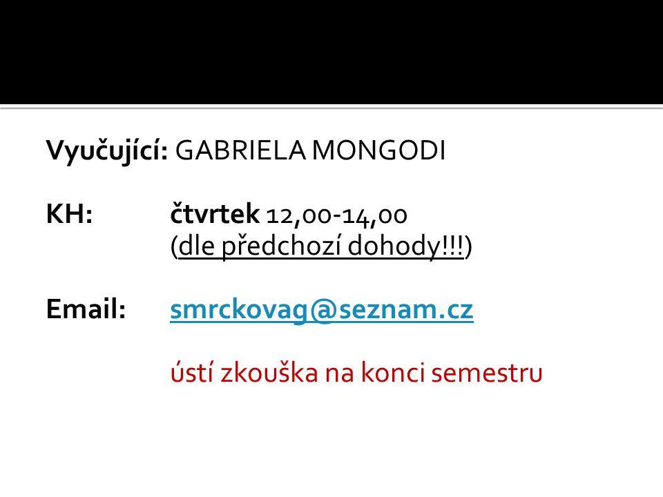 Vyučující: GABRIELA MONGODI KH: čtvrtek 12,00-14,00 (dle předchozí dohody!!!) Email: smrckovag@seznam.czsmrckovag@seznam.cz ústí zkouška na konci semestru