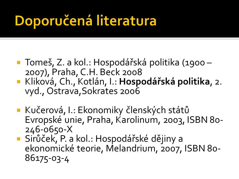 Tomeš, Z. a kol.: Hospodářská politika (1900 – 2007), Praha, C.H.
