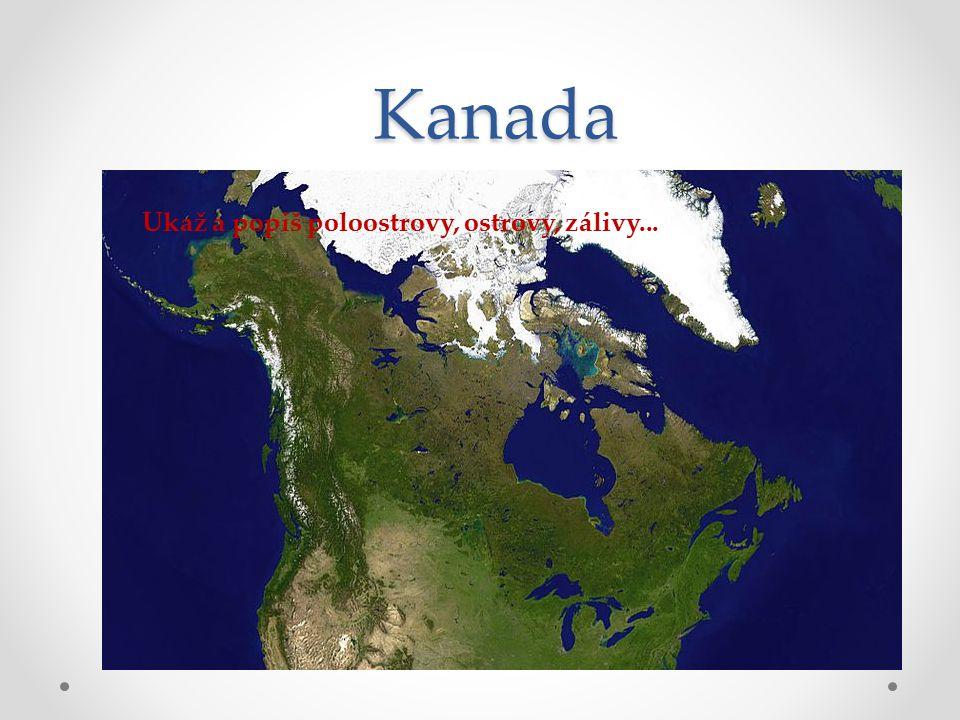 Kanada Ukaž a popiš poloostrovy, ostrovy, zálivy...