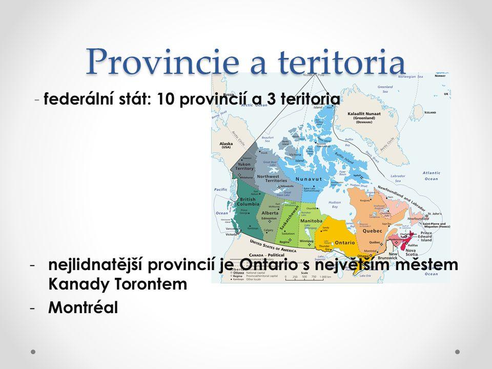 Provincie a teritoria - federální stát: 10 provincií a 3 teritoria - nejlidnatější provincií je Ontario s největším městem Kanady Torontem - Montréal