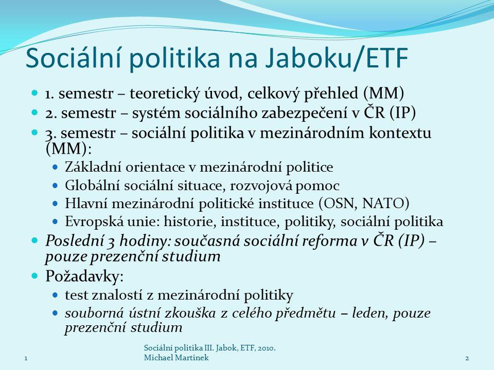 Sociální politika na Jaboku/ETF 1. semestr – teoretický úvod, celkový přehled (MM) 2. semestr – systém sociálního zabezpečení v ČR (IP) 3. semestr – s