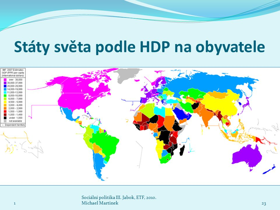 Státy světa podle HDP na obyvatele 1 Sociální politika III. Jabok, ETF, 2010. Michael Martinek23