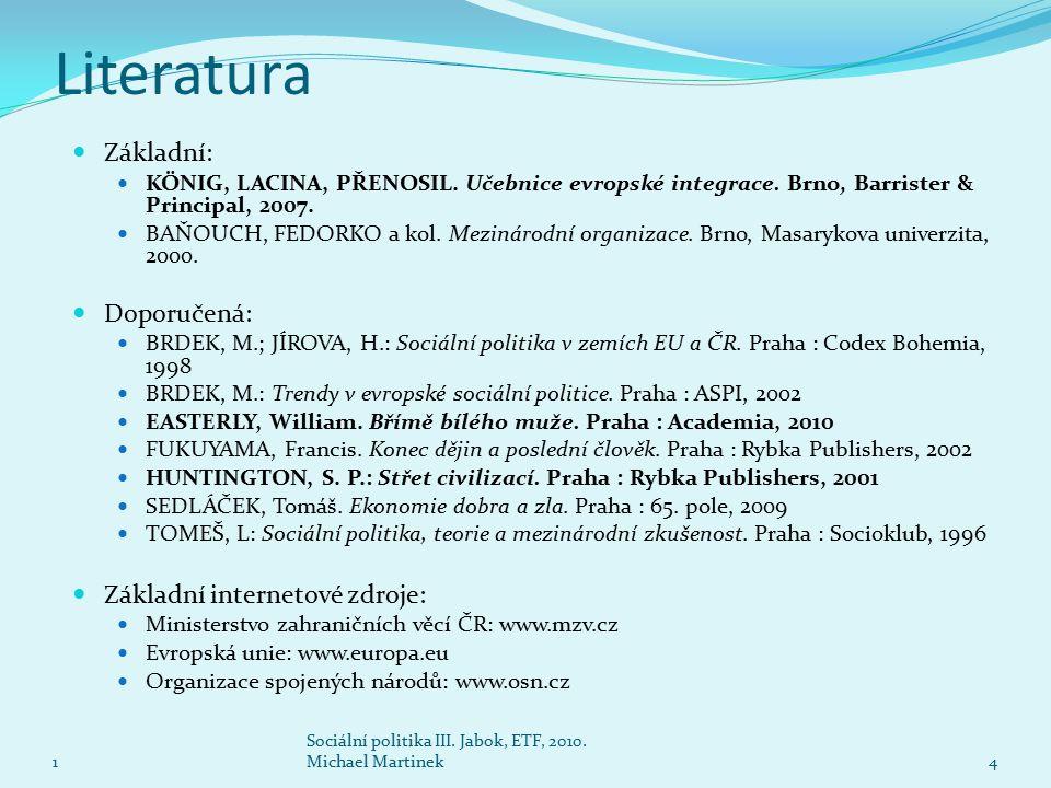 Literatura Základní: KÖNIG, LACINA, PŘENOSIL. Učebnice evropské integrace. Brno, Barrister & Principal, 2007. BAŇOUCH, FEDORKO a kol. Mezinárodní orga